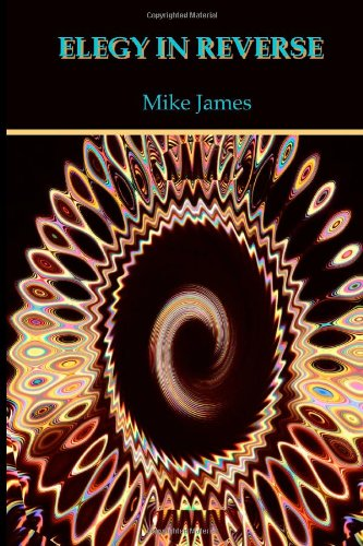 Mike James Elegy in Reverse